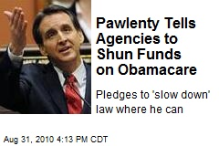 Pawlenty Tells Agencies to Shun Funds on Obamacare