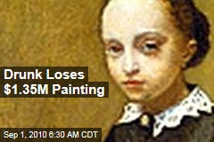 Drunk Loses $1.35M Painting