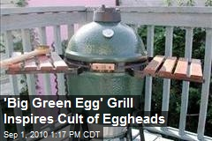 'Big Green Egg' Grill Inspires Cult of Eggheads