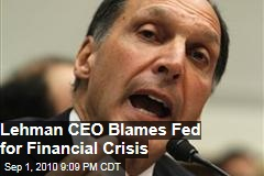 Lehman CEO Blames Fed for Financial Crisis