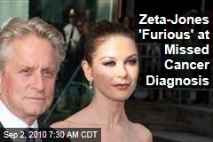 Zeta-Jones 'Furious' at Missed Cancer Diagnosis