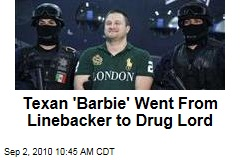Texan 'Barbie' Went From Linebacker to Drug Lord