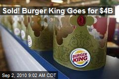 Sold! Burger King for $4B