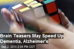 Brain Teasers May Speed Up Dementia / Alzheimer's