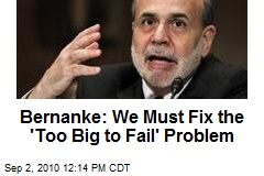 Bernanke: We Must Fix the 'Too Big to Fail' Problem