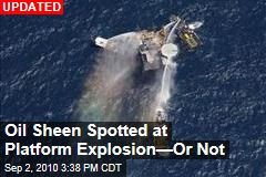 Big Oil Sheen Spotted at Platform Explosion