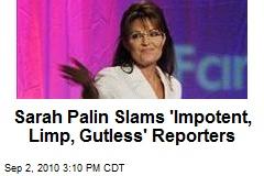 Sarah Palin Slams 'Impotent, Limp, Gutless' Reporters