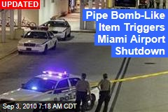 Pipe Bomb-Like Item Triggers Miami Airport Shutdown
