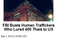 FBI Busts Human Traffickers Who Lured 400 Thais to US