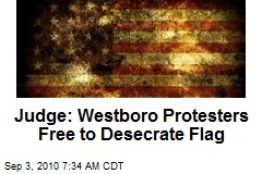 Judge: Westboro Protesters Free to Desecrate Flag