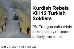 Kurdish Rebels Kill 12 Turkish Soldiers