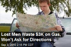 Lost Men Waste $3K on Gas, Won't Ask for Directions