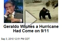 Geraldo Wishes a Hurricane Had Come on 9/11