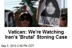 Vatican: We're Watching Iran's 'Brutal' Stoning Case