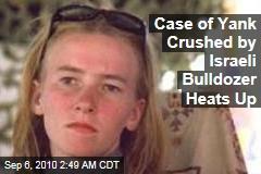 Case of Yank Crushed by Israeli Bulldozer Heats Up