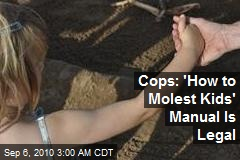 Cops: 'How to Molest Kids' Manual Is Legal