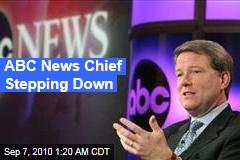 ABC News Chief Stepping Down
