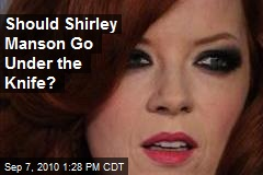 Should Shirley Manson Go Under the Knife?