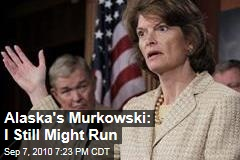 Alaska's Murkowski: I Still Might Run